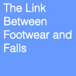 Foot Health and Falls The Link Between Footwear and Falls